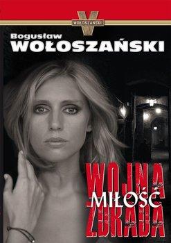 Wojna, miłość, zdrada - Wołoszański Bogusław