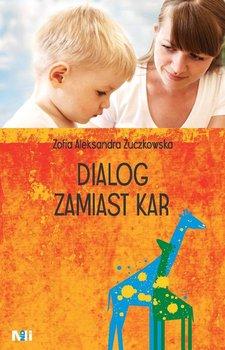 Dialog zamiast kar - Żuczkowska Zofia Aleksandra