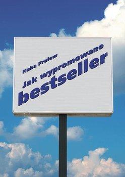 Jak Wypromowano Bestseller - Frołow Jakub