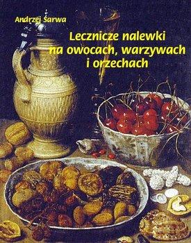 Lecznicze nalewki na owocach, warzywach i orzechach - Sarwa Andrzej
