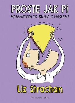Proste jak Pi. Matematyka to bułka z masłem - Strachan Liz