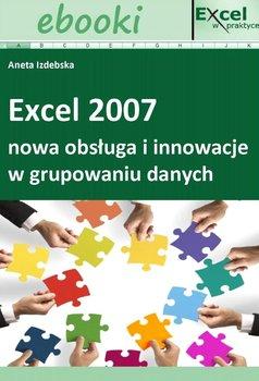 Excel 2007 - nowa obsługa i innowacje w grupowaniu danych - Opracowanie zbiorowe