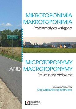 Mikrotoponimia i makrotoponimia. Problematyka wstępna. Microtoponymy and Macrotoponymy. Preliminary problems - Gałkowski Artur, Gliwa Renata