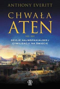 Chwała Aten. Dzieje najwspanialszej cywilizacji na świecie - Everitt Anthony