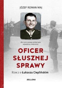 Oficer słusznej sprawy. Rzecz o Łukaszu Cieplińskim - Maj Józef Roman