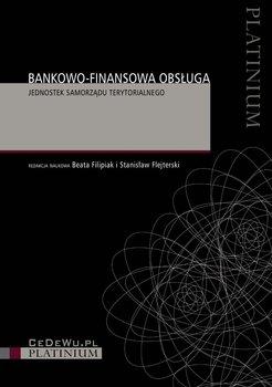 Bankowo-finansowa obsługa jednostek samorządu terytorialnego - Filipiak Beata, Flejterski Stanisław