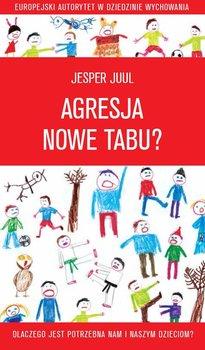 Agresja - nowe tabu? Dlaczego jest potrzebna nam i naszym dzieciom? - Juul Jesper