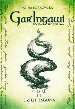Dzieje Taguna. Gar'Ingawi. Wyspa szczęśliwa. Tom 3 - Borkowska Anna