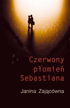 Czerwony płomień Sebastiana - Zającówna Janina