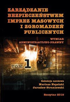 Zarządzanie bezpieczeństwem imprez masowych i zgromadzeń publicznych. Część 1 - Nepelski Mariusz, Struniawski Jarosław