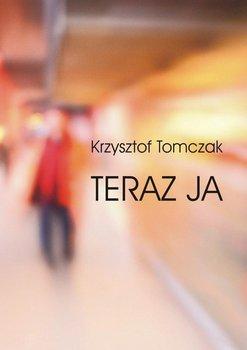 Teraz ja - Tomczak Krzysztof