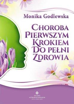 Choroba pierwszym krokiem do pełni zdrowia - Godlewska Monika