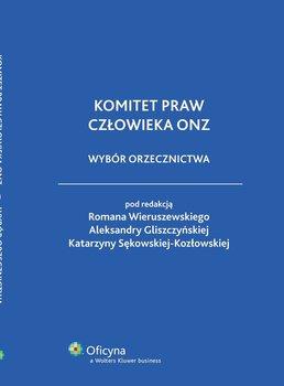 Komitet praw człowieka ONZ. Wybór orzecznictwa - Sękowska-Kozłowska Katarzyna, Gliszczyńska Aleksandra, Wieruszewski Roman