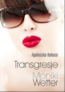 Transgresje Moniki Wetter - Rahoza Agnieszka