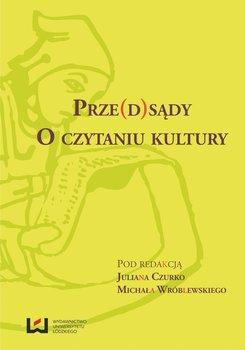 Prze(d)sądy. O czytaniu kultury - Czurko Julian, Wiśniewski Michał