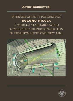 Wybrane aspekty poszukiwań bozonu Higgsa z Modelu Standardowego w zderzeniach proton-proton w eksperymencie CMS przy LHC - Kalinowski Artur