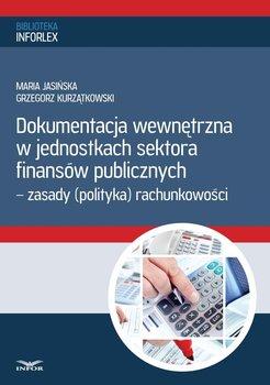Dokumentacja wewnętrzna w jednostkach sektora finansów publicznych 2014 - Jasińska Maria, Kurzątkowski Grzegorz
