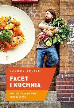Facet i kuchnia. Smacznie, kreatywnie i bez glutenu - Kubicki Szymon