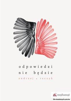 Odpowiedzi nie będzie - Raczyk Andrzej
