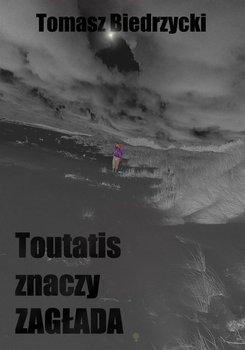 Toutatis znaczy zagłada - Biedrzycki Tomasz