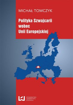 Polityka Szwajcarii wobec Unii Europejskiej - Tomczyk Michał