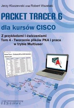 Packet Tracer 6 dla kursów CISCO. Z przykładami i ćwiczeniami. Tom 4. Tworzenie plików PKA i praca w trybie Multiuser - Kluczewski Jerzy, Wszelaki Robert