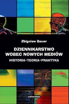 Dziennikarstwo wobec nowych mediów - Bauer Zbigniew