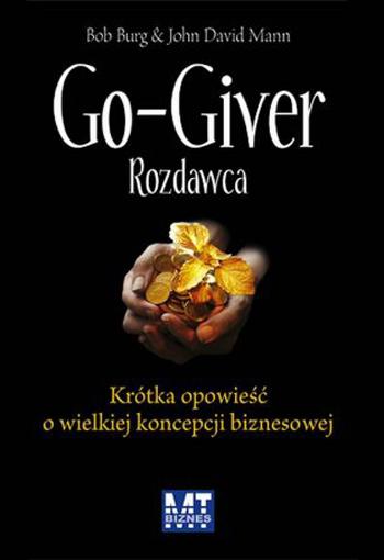 Bob Burg, John David Mann - Go-Giver. Rozdawca