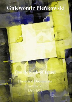 The rebirth of Israel. Historical documents. Volume 6 1960-1974 - Pieńkowski Gniewomir