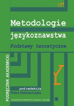 Metodologie językoznawstwa. Podstawy teoretyczne. Podręcznik akademicki - Stalmaszczyk Piotr