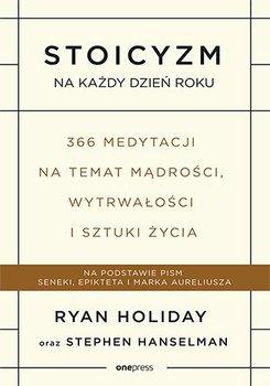 Stoicyzm na każdy dzień roku. 366 medytacji na temat mądrości, wytrwałości i sztuki życia - Holiday Ryan, Hanselman Stephen