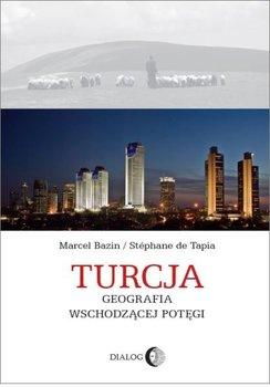 Turcja. Geografia wschodzącej potęgi - Bazin Marcel, De Tapia Stephane