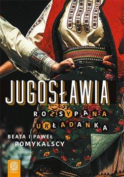 Jugosławia. Rozsypana układanka - Pomykalska Beata, Pomykalski Paweł