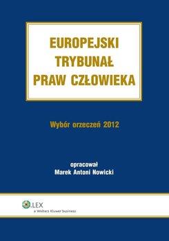 Europejski Trybunał Praw Człowieka. Wybór orzeczeń 2012 - Nowicki Marek Antoni