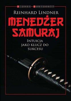 Menedżer Samuraj. Intuicja jako klucz do sukcesu - Lindner Reinhard