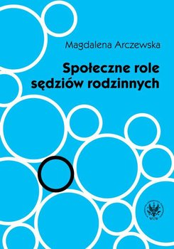 Społeczne role sędziów rodzinnych - Arczewska Magdalena
