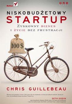 Niskobudżetowy startup. Zyskowny biznes i życie bez frustracji - Guillebeau Chris