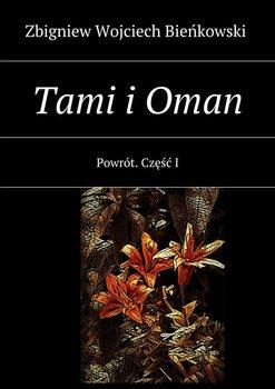 Powrót. Tami i Oman. Część 1 - Bieńkowski Zbigniew