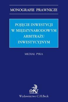 Pojęcie inwestycji w międzynarodowym arbitrażu inwestycyjnym - Pyka Michał