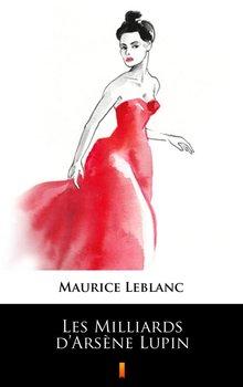 Les Milliards d Arsene Lupin - Leblanc Maurice
