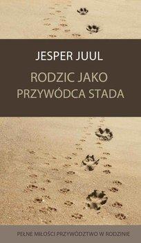 Rodzic jako przywódca stada. Pełne miłości przywództwo w rodzinie - Juul Jesper