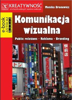 Komunikacja wizualna. Public relations. Reklama. Branding - Bronowicz Monika