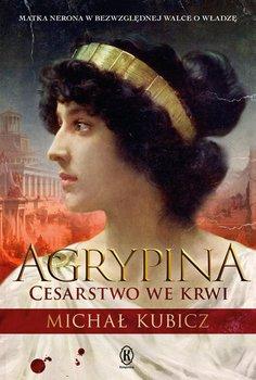 Agrypina. Cesarstwo we krwi - Kubicz Michał