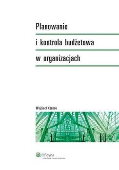 Planowanie i kontrola budżetowa w organizacjach - Czakon Wojciech