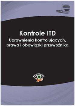 Kontrole ITD. Uprawnienia kontrolujących, prawa i obowiązki przewoźnika - Sarna Marcin