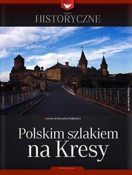 Zeszyt historyczny. Polskim szlakiem na kresy - Opracowanie zbiorowe