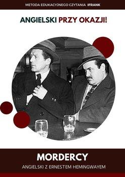 Mordercy. Angielski z Ernestem Hemingwayem - Hemingway Ernest, Frank Ilya