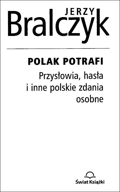 Jerzy Bralczyk - Polak potrafi. Przysłowia, hasła i inne polskie zdania osobne (2006)