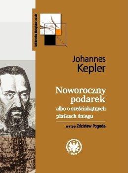Noworoczny podarek albo o sześciokątnych płatkach śniegu - Kepler Johannes
