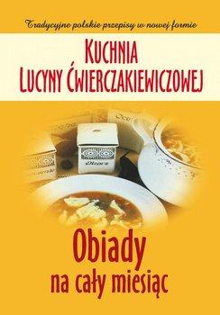 Kuchnia Lucyny Ćwierczakiewiczowej. Obiady na cały miesiąc - Baranowska Joanna